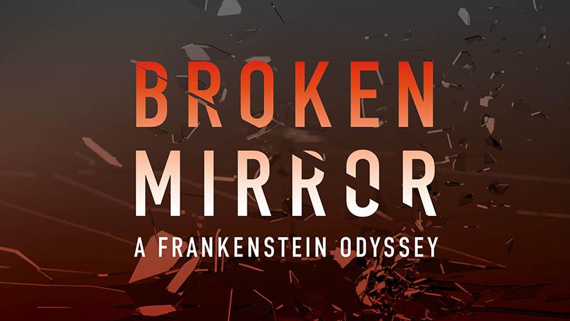 Broken Mirror: A Frankenstein Odyssey