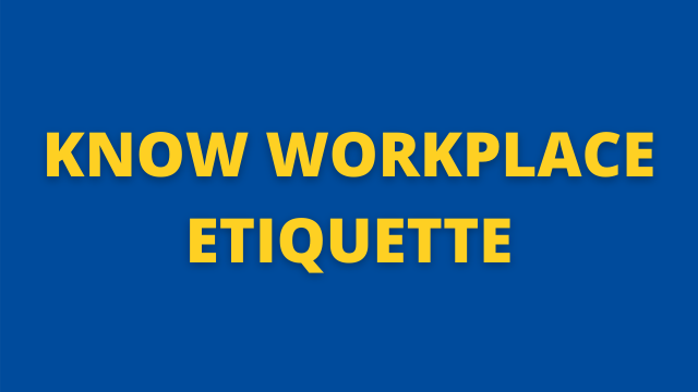 Know Workplace Etiquette